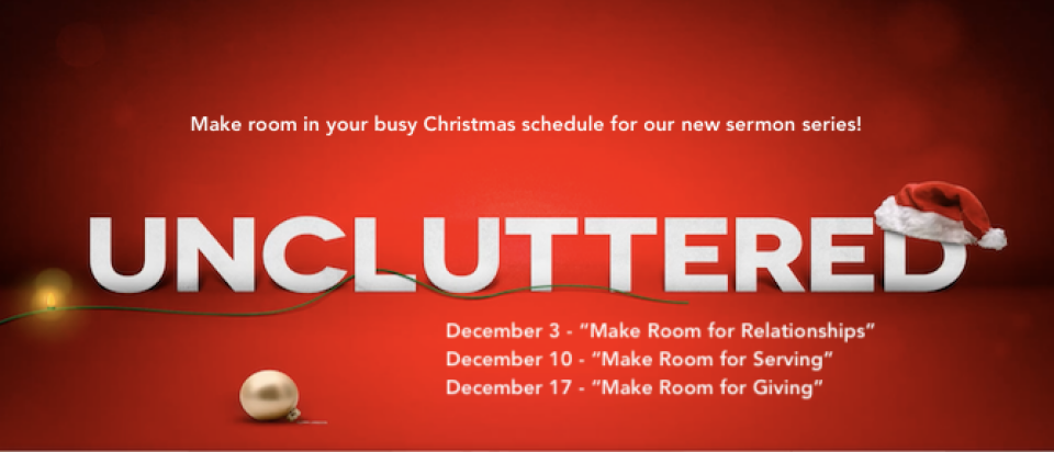 UNCLUTTERED December 2017 Sermon Series