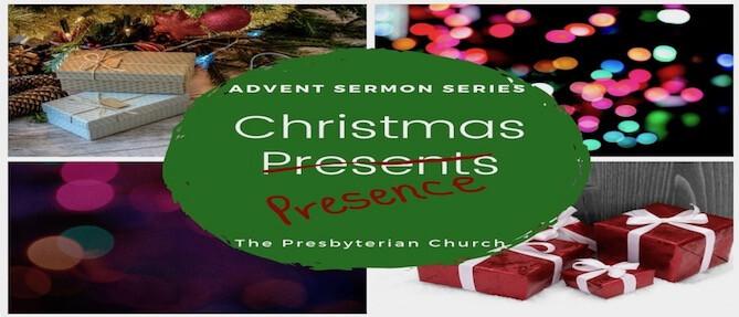 CHRISTMAS PRESENCE ADVENT SERMON SERIES 2018